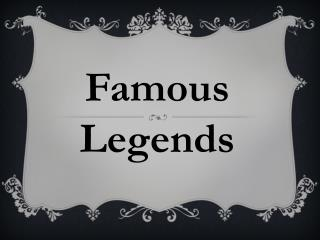 Famous Legends