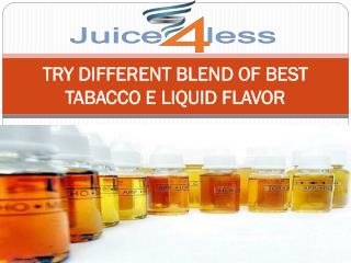 TRY DIFFERENT BLEND OF BEST TABACCO E LIQUID FLAVOR