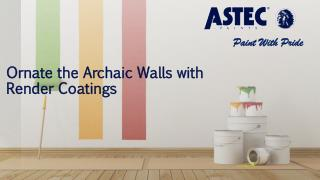 Ornate the Archaic Walls with Render Coatings