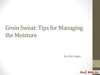 Groin Sweat: Tips for Managing the Moisture