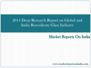 2014 Deep Research Report on Global and India Borosilicate