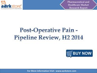 Aarkstore - Post-Operative Pain - Pipeline Review, H2 2014