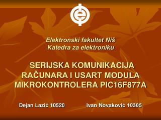 Elektronski fakultet Ni  Katedra za elektroniku   SERIJSKA KOMUNIKACIJA RACUNARA I USART MODULA MIKROKONTROLERA PIC16F87
