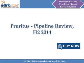 Aarkstore - Pruritus - Pipeline Review, H2 2014