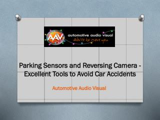 Parking Sensors and Reversing Camera - Excellent Tools to Av