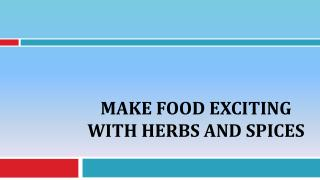 Make Food Exciting With Herbs And Spices