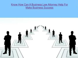 Know How Can A Business Law Attorney Help For Make Business