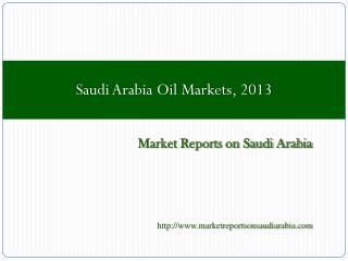 Saudi Arabia Oil Markets, 2013