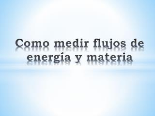 Como medir flujos de energ a y materia