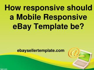 How responsive should a Mobile Responsive eBay Template be?