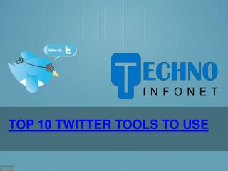 Top 10 Twitter Tools to Use - Techno Infonet