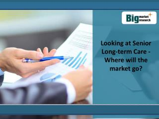 Future Outlook Of Senior Long-term Care Market