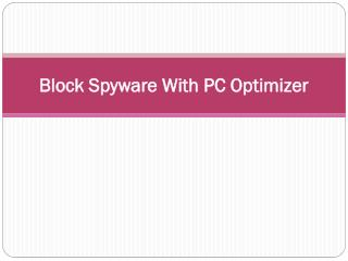 Block Spyware Malicious Program With PC Optimizer