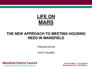 LIFE ON MARS  THE NEW APPROACH TO MEETING HOUSING NEED IN MANSFIELD   PRESENTED BY VICKY PALMER