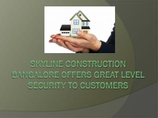 Skyline Construction Bangalore offers great level security t