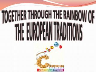TOGETHER THROUGH THE RAINBOW OF  THE  EUROPEAN TRADITIONS