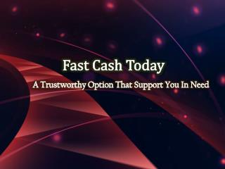 Fast Cash Today: Mode Of Answering Your Immediate Financial