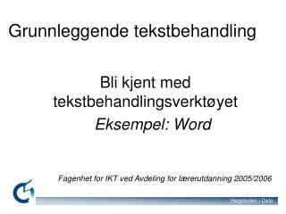 Bli kjent med tekstbehandlingsverkt yet  Eksempel: Word