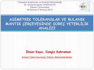 Ihsan Kaya, Cengiz Kahraman  Istanbul Teknik  niversitesi, End stri M hendisligi B l m