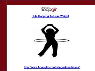 Hula Hooping To Lose Weight- Hoop Girl