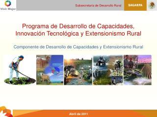 Programa de Desarrollo de Capacidades, Innovaci n Tecnol gica y Extensionismo Rural  Componente de Desarrollo de Capacid