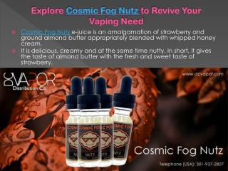 Cosmic Fog Nutz to Revive Your Vaping Need