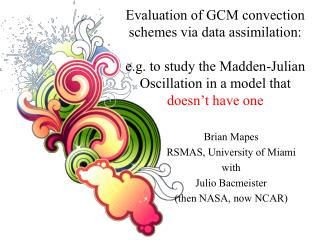 Evaluation of GCM convection schemes via data assimilation:    e.g. to study the Madden-Julian Oscillation in a model th