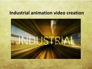 Industrial animation video creation