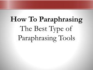 How to paraphrasing - the best type of paraphrasing tools