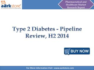 Aarkstore - Type 2 Diabetes - Pipeline Review, H2 2014