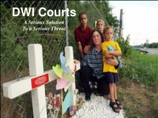 DWI Courts A Serious Solution  To a Serious Threat