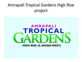 Amrapali Tropical Gardens 2,3,4 BHk flats in Noida