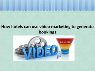 How hotels can use video marketing to generate