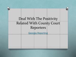 Deal With The Positivity Related With County Court Reporters