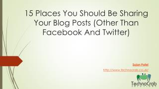 15 Places You Should Be Sharing Your Blog Posts (Other Than