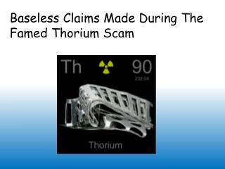 Baseless Claims Made During The Famed Thorium Scam