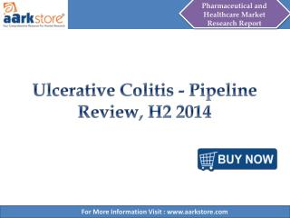Aarkstore - Ulcerative Colitis - Pipeline Review, H2 2014