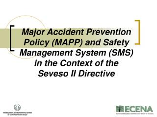 Major Accident Prevention Policy MAPP and Safety Management System SMS in the Context of the  Seveso II Directive