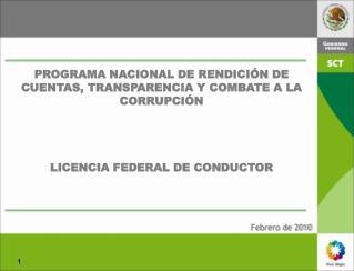 PROGRAMA NACIONAL DE RENDICI N DE CUENTAS, TRANSPARENCIA Y COMBATE A LA CORRUPCI N    LICENCIA FEDERAL DE CONDUCTOR