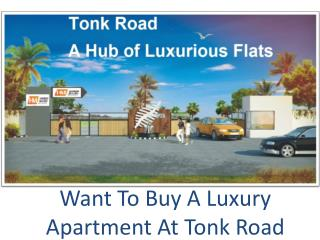 Want To Buy A Luxury Apartment At Tonk Road