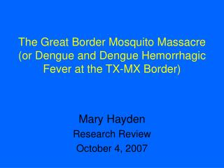 The Great Border Mosquito Massacre or Dengue and Dengue Hemorrhagic Fever at the TX-MX Border