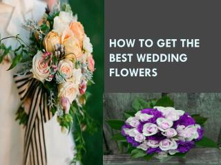 How to Get the Best Wedding Flowers