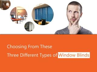 Choosing From These Three Different Types of Window Blinds