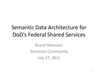 Semantic Data Architecture for DoD s Federal Shared Services