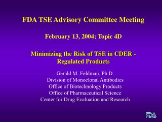 FDA TSE Advisory Committee Meeting  February 13, 2004; Topic 4D   Minimizing the Risk of TSE in CDER - Regulated Product