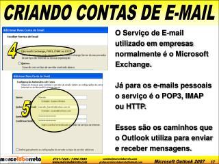 O Servi o de E-mail utilizado em empresas normalmente   o Microsoft Exchange.  J  para os e-mails pessoais o servi o   o