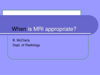 When is MRI appropriate