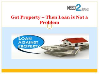 Got Property – Then Loan is Not a Problem