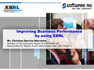 Improving Business Performance  by using XBRL Mr. Christian Barrios Marchant  Member of the Executive Board of SOFTWARE