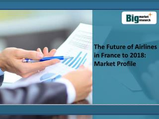The Future of Airlines Market in France to 2018